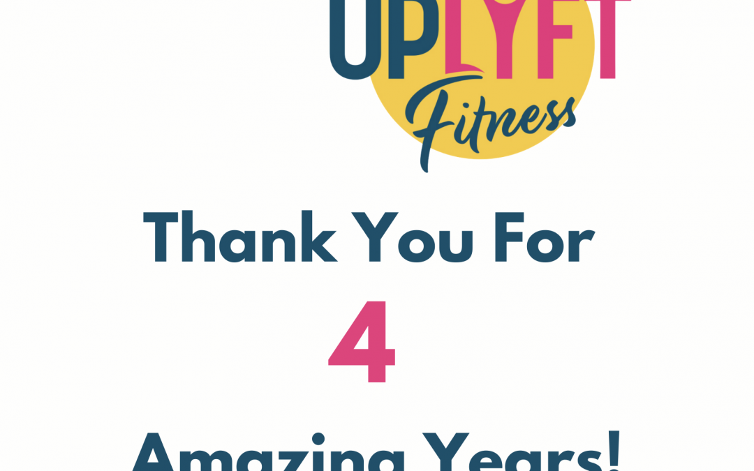 Uplyft Fitness Is 4 Years Old! Special Pricing Throughout May!